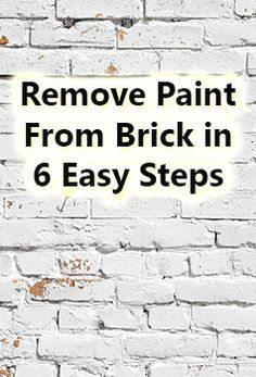 How To Remove Paint From Brick Surfaces In 6 Easy Steps Brick Interior Wall Paint Remover Painted Brick Walls