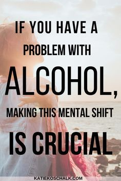 If You Have a Serious Alcohol Problem, Making This Mental Shift is Crucial - Katie Koschalk - I realized that I had a problem with binge drinking when I was But it would be five more years - Sober Quotes, Sobriety Quotes, Sobriety Gifts, Humor Quotes, Qoutes, Quit Drinking Alcohol, Quitting Alcohol, How To Quit Drinking, How To Quit Alcohol