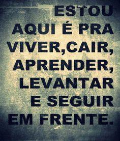 Estou aqui para viver, cair, aprender, levantar-me e seguir em frente. http://carvalhohelder.com/&ad=pinterest