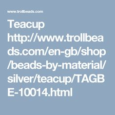 Teacup  http://www.trollbeads.com/en-gb/shop/beads-by-material/silver/teacup/TAGBE-10014.html