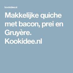 Makkelijke quiche met bacon, prei en Gruyère. Kookidee.nl