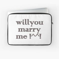 'Will You Marry Me .' Laptop Sleeve by Iphone Wallet, Iphone Cases, Laptop Skin, Marry Me, Ipad Case, Laptop Sleeves, Finding Yourself, Classic T Shirts