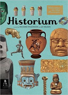 Historium: Welcome to the Museum: Jo Nelson, Richard Wilkinson: 9780763679842: AmazonSmile: Books