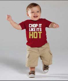 Chop It Like It's Hot | Child's Tee or Onesie by DivinusTs on Etsy https://www.etsy.com/listing/248857718/chop-it-like-its-hot-childs-tee-or