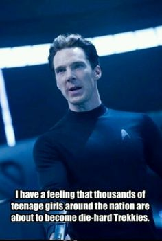 I love both Star Trek & Sherlock. I think Cumberbatch will be a fantastic villian. However, fangirls will flock to see this movie even if they don't know jack shit about Star Trek. Sad, but true.