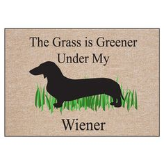 The Grass Is Greener Under My Weiner Doormat - $19.95