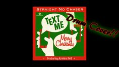 Text Me Merry Christmas by Straight No Chaser Ft. Kristen Bell Drum Cover by Myron Carlos