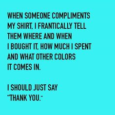 Yep that's me. Can't just take the compliment.