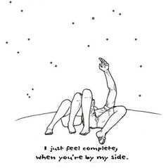 I just feel complete when you're by my side.
