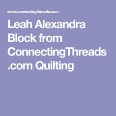 Leah Alexandra Block from ConnectingThreads.com Quilting