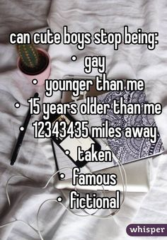 can cute boys stop being: ・gay ・younger than me ・15 years older than me…