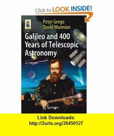 Galileo and 400 Years of Telescopic Astronomy (Astronomers Universe) (9781441955708) Peter Grego, David Mannion , ISBN-10: 1441955704  , ISBN-13: 978-1441955708 ,  , tutorials , pdf , ebook , torrent , downloads , rapidshare , filesonic , hotfile , megaupload , fileserve