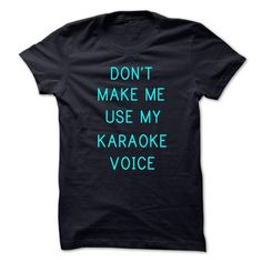 Dont Make Me Use My Karaoke Voice - #tshirt with sayings #tshirt template. MORE ITEMS => https://www.sunfrog.com/Funny/Dont-Make-Me-Use-My-Karaoke-Voice.html?68278