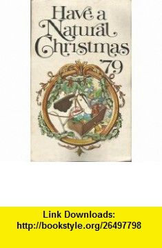 Have a Natural Christmas 79 1979 Christmas Booklet Nancy Bubel ,   ,  , ASIN: B004C0E6XG , tutorials , pdf , ebook , torrent , downloads , rapidshare , filesonic , hotfile , megaupload , fileserve