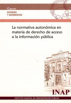 La normativa autonómica en materia de derecho de acceso a la información pública / Instituto Nacional de Administración Pública