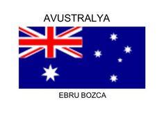 AVUSTRALYA EBRU BOZCA. Avustralya ile ilgili genel bilgiler Ülkenin resmi adı:Avustralya Başkent: Canberra Bölge: Doğu Asya ve Pasifik Yüzölçümü (km2):7.