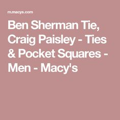 Ben Sherman Tie, Craig Paisley - Ties & Pocket Squares - Men - Macy's