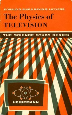 The Physics of Televisionby Donald G. Fink & David M. Lutyens (1961 edition).: