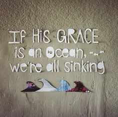 if his grace is an ocean we're all sinking