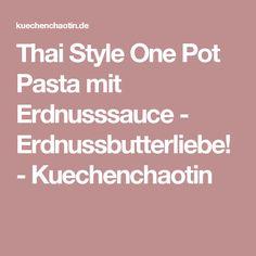 Thai Style One Pot Pasta mit Erdnusssauce - Erdnussbutterliebe! - Kuechenchaotin