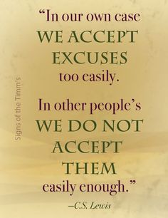 """C.S. Lewis: """"In our own case we accept excuses too easily. In other people's we do not accept them easily enough.:"""