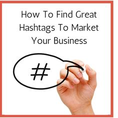 How To Find Great Hashtags To Market Your Business