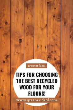 Wood floors have charm, style, and beauty. Depending on the species of wood, the room can be fanciful or warm and charming. Using recycled wood can save thousands of dollars for a new floor, individual rooms or the entire house can be done. While there are no set rules for using recycled wood, there are things you should keep in mind. Here are some Tips for Choosing the Best Recycled Wood for Your Floors. #wood #floor #home #decoration #recycle #RecycledWood #tips #ecofriendly