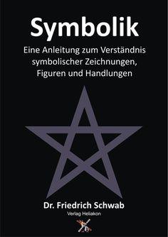 Symbolik Eine Anleitung zum Verständnis symbolischer Zeichnungen Figuren und Handlungen von Dr. Friedrich Schwab
