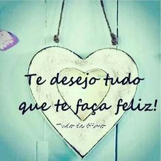 Te desejo tudo que te faça feliz!