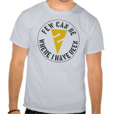 Few Can Be Where I Have Been Shirt