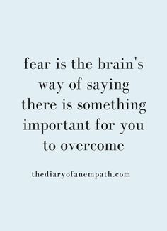 Fear is the brain's way of saying there is something important for you to overcome. Learn how to use fear to your advantage.