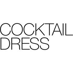 Cocktail Dress text ❤ liked on Polyvore featuring text, words, backgrounds, magazine, quotes, filler, headline, phrase and saying