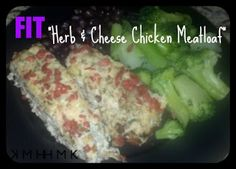 "Clean Health - Pure Beauty: FIT- ""Herb & Cheese Chicken Meatloaf"". I think this dish was one of my best creations yet. Try for yourself! Let me know what you think!"