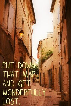 Bucket List. Put down that map and get wonderfully lost. I totally want to do this some day in a random foreign city.