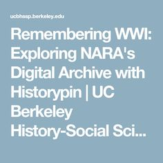Remembering WWI: Exploring NARA's Digital Archive with Historypin   UC Berkeley History-Social Science Project