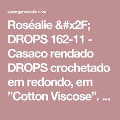 """Roséalie / DROPS 162-11 - Casaco rendado DROPS crochetado em redondo, em """"Cotton Viscose"""".  Do S ao XXXL. - Modelo gratuito de DROPS Design"""