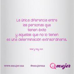 #FraseDelDía La única diferencia entre las personas que tienen éxito y aquellas que no lo tienen es una determinación extraordinaria. Mary Kay Ash www.emujer.mx