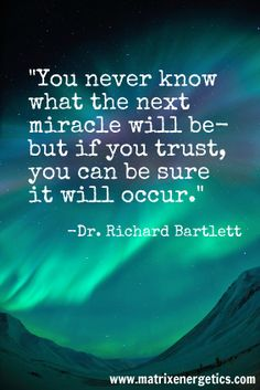 You never know what the next miracle will be--but if you trust, you can be sure it will occur.