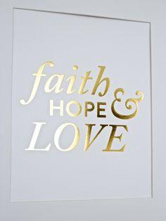 faith. hope. love. gold foil print!