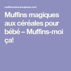 Muffins magiques aux céréales pour bébé – Muffins-moi ça!