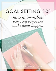Goal Setting 101 -- How to visualize your goals so you can make ideas happen -- via candicecoppola.com