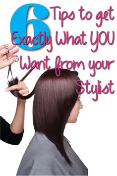 6 Tips to Get Exactly What You Want from Your Stylist