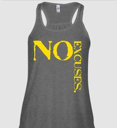 No Excuses Fitness Tank @Sarah Miller  this really is what our tanks should say!!