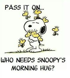 Pass It On -Who Needs Snoopy's Morning Hugs? - Snoopy Hugging Woodstock and Friends