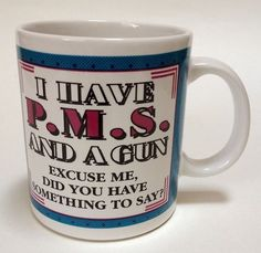I Have Pms And A Gun Did You Have Something To Say? Coffee Mug Cup Funny Gift