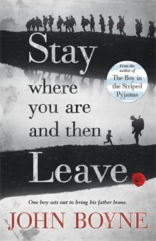Stay Where You Are And Then Leave by John Boyne. The day the First World War broke out, Alfie Summerfield's father promised he wouldn't go away to fight, but he broke that promise the following day. Four years later, Alfie doesn't know where his father might be, other than that he's away on a special, secret mission. Then, while shining shoes at King's Cross Station, Alfie unexpectedly sees his father's name on a sheaf of papers belonging to a military doctor.