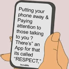Putting your phone away and paying attention to those talking to you.There's an app for that - it's called RESPECT! {one of my top 5 biggest pet peeves) Great Quotes, Me Quotes, Funny Quotes, Inspirational Quotes, Hustle Quotes, Phone Quotes, Motivational Messages, Image Citation, Pet Peeves