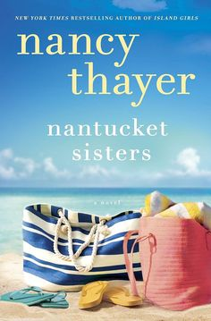 Nantucket Sisters  Set on the beaches of Nantucket, Nancy Thayer's Nantucket Sisters is about a friendship challenged by love.