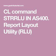 CL command STRRLU IN AS400. Report Layout Utility (RLU)
