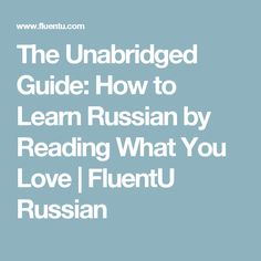 The Unabridged Guide: How to Learn Russian by Reading What You Love | FluentU Russian